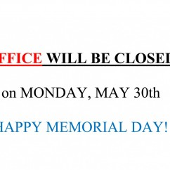 OFFICE WILL BE CLOSED on MONDAY, MAY 30th. HAPPY MEMORIAL DAY!